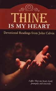 Image for Thine Is My Heart: Devotional Readings from John Calvin.