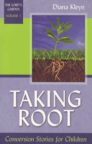 Image for Taking Root: Conversion Stories for Children  The Lord's Garden Volume 1