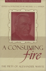 Image for A Consuming Fire: The Piety of Alexander Whyte.