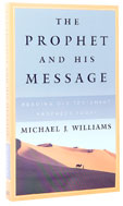 Image for The Prophet and his Message  Reading Old Testament Prophecy Today