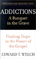 Image for Addictions: A Banquet in the Grave  Finding Hope in the Power of the Gospel (Resources for Changing Lives)
