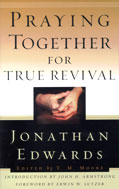 Image for Praying Together for True Revival  (Jonathan Edwards for Today's Reader.)  Edited by T. M. Moore, Foreward by Erwin W. Lutzer, Introduction by John H. Armstrong