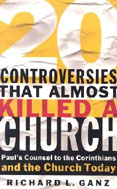 Image for Twenty Controversies That Almost Killed a Church: Paul's Counsel to the Corinthians and the Church Today.