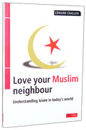 Image for Love Your Muslim Neighbour: Investigating the Impact of Islam in the World Today.