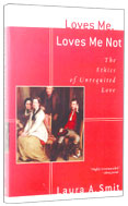 Image for Loves Me, Loves Me Not: The Ethics of Unrequited Love.