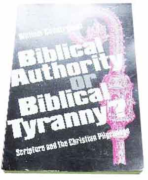 Image for Biblical authority or biblical tyranny?: Scripture and the Christian pilgrimage.