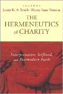 Image for The Hermeneutics of Charity: Interpretation, Selfhood, and Postmodern Faith.