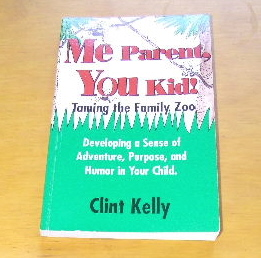 Image for Me Parent You Kid  Developing A Sense of Adventure, Purpose and humor in Your Child