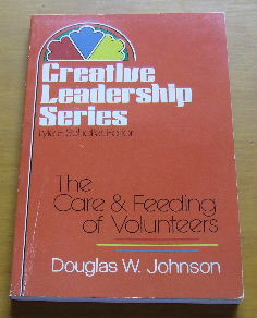 Image for The Care and Feeding of Volunteers  (Creative leadership series)