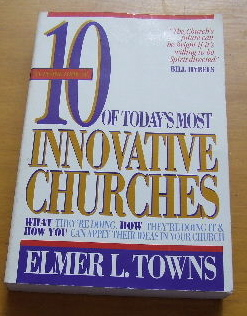 Image for 10 Of Today's Most Innovative Churches: What They're Doing, How They're Doing It and How You Can Apply Their Ideas in Your Church.