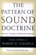 Image for The Pattern Of Sound Doctrine: Systematic Theology At The Westminster Seminaries:  Essays in Honor of Robert B. Strimple