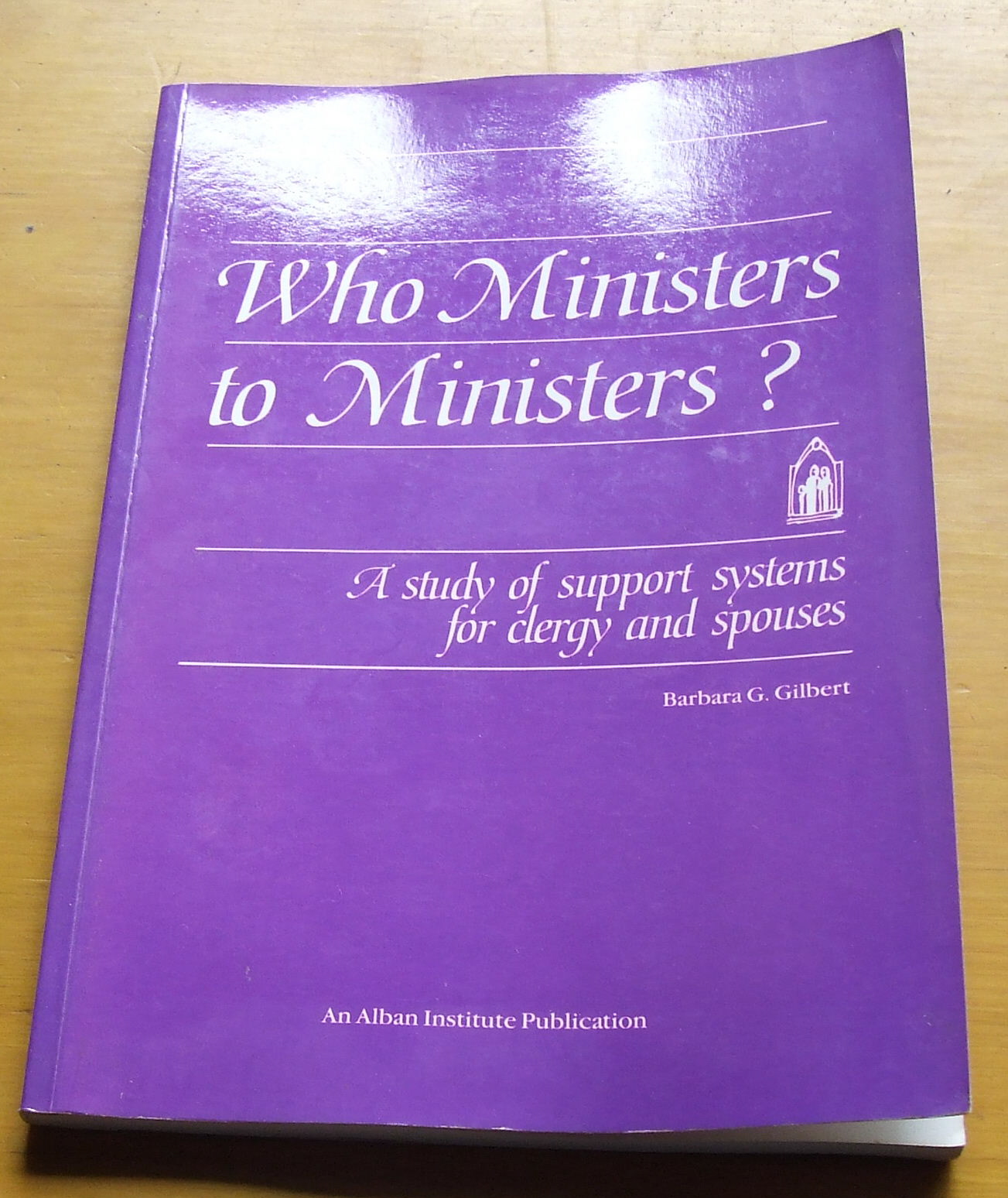 Image for Who Ministers to Ministers  A Study of Support Systems for Clergy and Spouses