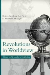 Image for Revolutions in Worldview: Understanding the Flow of Western Thought.