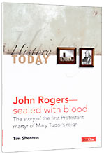 Image for John Rogers: Sealed with blood  The story of the first Protestant martyr of Mary Tudors reign (History Today)