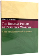 Image for The Biblical Psalms in Christian Worship: A Brief Introduction and Guide to Resources (Calvin Institute of Christian Worship Liturgical Studies).