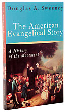 Image for The American Evangelical Story: A History of the Movement.
