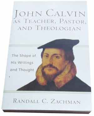 Image for John Calvin as Teacher, Pastor, and Theologian: The Shape of His Writings and Thought.