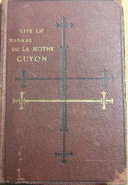 Image for Life, Religious Opinions and Experience of Madame Guyon Including an Account of the Personal History and Religious Opinions of Fenelon, Archbishop of Cambray.