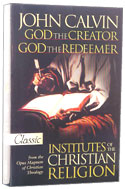 Image for God the Creator, God the Redeemer:Institutes of the Christian Religion  (Pure Gold Classic)