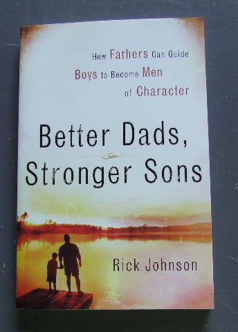 Image for Better Dads, Stronger Sons: How Fathers Can Guide Boys to Become Men of Character.