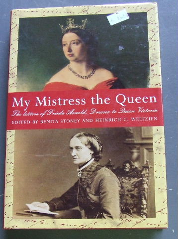 Image for My Mistress the Queen  The Letters of Frieda Arnold Dresser to Queen Victoria 1854-9