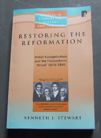 Image for Restoring The Reformation: British Evangelicalism and the Francophone 'Reveil' 1816 - 1849  (Studies in Evangelical History and Thought)