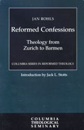 Image for Reformed Confessions: Theology from Zurich to Barmen  (Series: Columbia Series In Reformed Theology)
