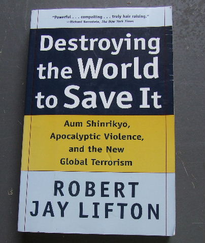Image for Destroying the World to Save It: Aum Shinrikyo, Apocalyptic Violence, and the New Global Terrorism.