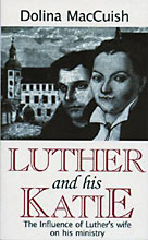 Image for Luther and His Katie  The Influence of Luther's Wife on his Ministry