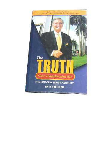 Image for Truth That Transformed Me, The  The Life of D James Kennedy