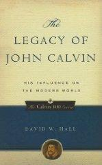 Image for The Legacy of John Calvin: His Influence on the Modern World (Calvin 500).