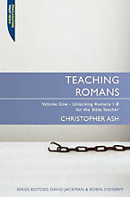 Image for Teaching Romans Volume 1: Unlocking Romans 1 - 8 for the Bible Teacher (Teaching.. Series).