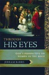 Image for Through His Eyes: God's Perspective on Women in the Bible.