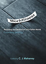 Image for Worldliness: Resisting the Seduction of a Fallen World.