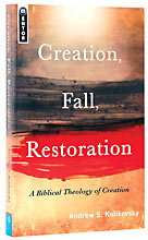 Image for Creation, Fall, Restoration: A Biblical Theology of Creation.