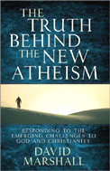 Image for The Truth Behind the New Atheism  Responding to the Emerging Challenges to God and Christianity