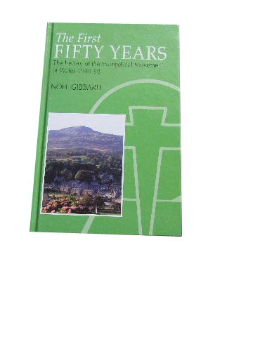 Image for The First Fifty Years: The History of the Evangelical Movement of Wales 1948-1998.
