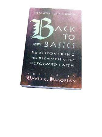 Image for Back to Basics  Rediscovering the Richness of the Reformed Faith