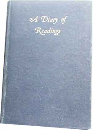 Image for A Diary of Readings  Being an Anthology of Pages suited to engage serious thought one for every day of the year gathered from the wisdom of many centuries