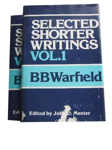 Image for Selected Shorter Writings of B B Warfield.  Volume 1 & Volume 2  Edited by John E. Meeter