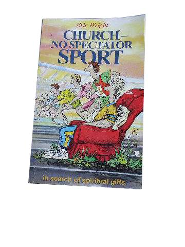 Image for Church - No Spectator Sport  A Theological and Practical Journey od Discovery in Search of Spiritual Gifts