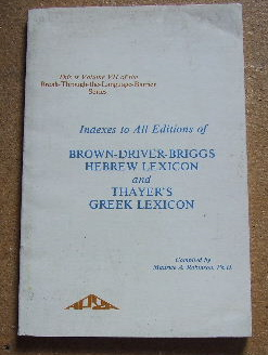 Image for Indexes to All Editions of Brown-Driver-Briggs Hebrew Lexicon and Thayer's Greek Lexicon.
