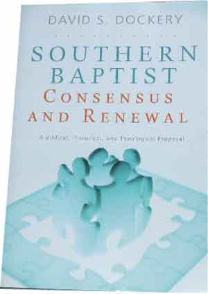 Image for Southern Baptist Consensus and Renewal  A Biblical, Historical, and Theological Proposal