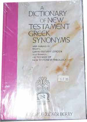 Image for A Dictionary of New Testament Greek synonyms, with indexes to Bauer's Greek-English lexicon and Brown's Dictionary of New Testament theology.