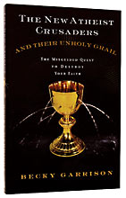 Image for The New Atheist Crusaders and Their Unholy Grail  The Misguided Quest to Destroy Your Faith