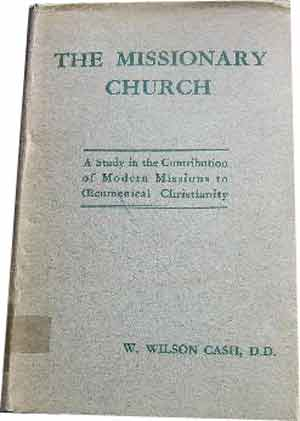 Image for The Missionary Church  A Study of the Contribution of Modern Missions to Ecumenical Christianity