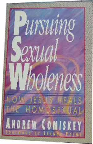 Image for Pursuing Sexual Wholeness  How Jesus Heals the Homosexual