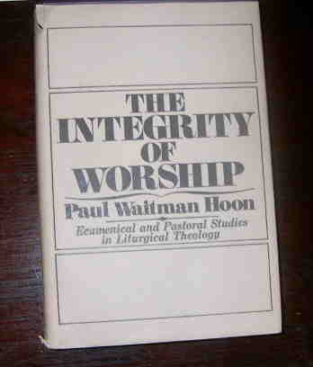 Image for The Integrity of Worship  Ecumenical & Pastoral Syudies in Liturgical Theology