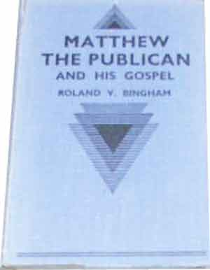Image for Matthew the Publican and His Gospel: Demonstrating the Rightful Place of this Gospel according to Matthew as the Initial Book of the New Covenant of Jesus Christ and a True Gospel of the Grace of God.