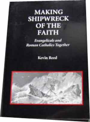 Image for Making Shipwreck of the Faith  Evangelicals and Roman Catholics Together